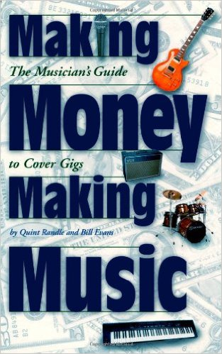 Making Money Making Music: The Musician's Guide to Cover Gigs