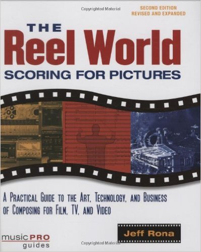 The Reel World: Scoring For Pictures-Updated And Revised Edition (Music Pro Guides)